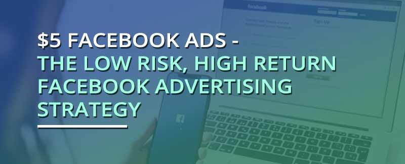 Facebook Ads Cost? - The $5 Facebook Advertising Strategy